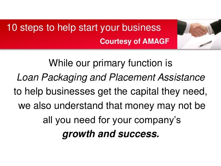 While our primary function is <br />Loan Packaging and Placement Assistance <br />to help businesses get the capital they ...