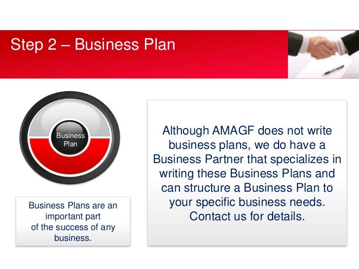 Step 2 – Business Plan<br />Although AMAGF does not write business plans, we do have a Business Partner that specializes i...