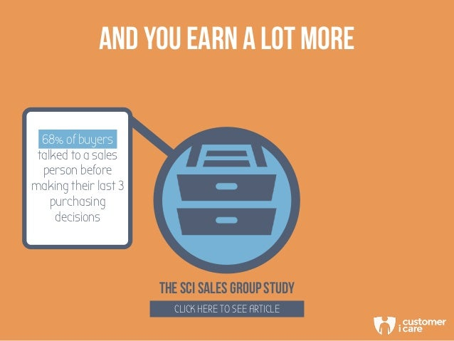 AND YOU EARN A LOT MORE THE SCi SALES group study CLICK HERE TO SEE ARTICLE 68% of buyers talked to a sales person before ...