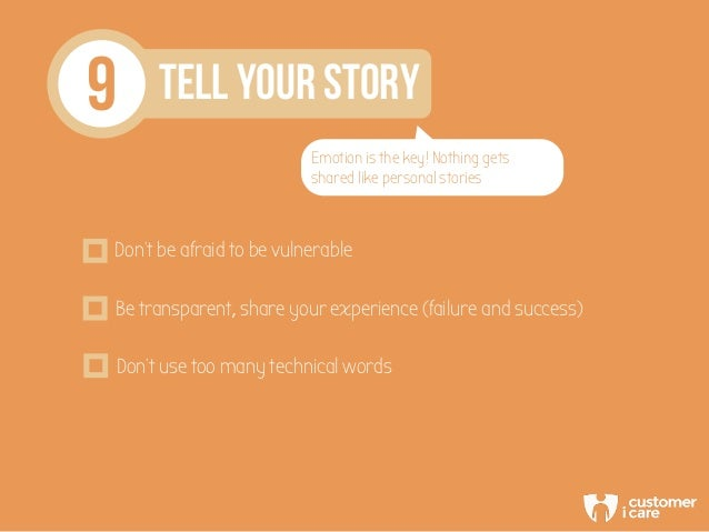9 TELL YOUR STORY Emotion is the key! Nothing gets shared like personal stories Don't be afraid to be vulnerable Be transp...