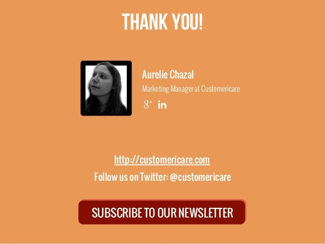 http://customericare.com Follow us on Twitter: @customericare SUBSCRIBE TO OUR NEWSLETTER Thank you! Aurelie Chazal Market...