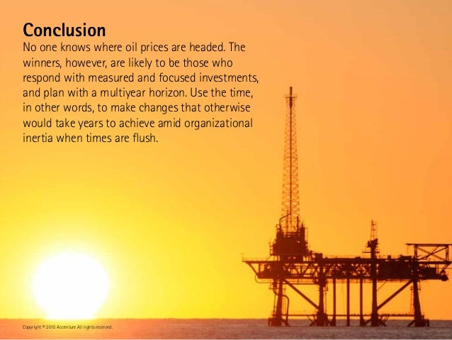 Conclusion No one knows where oil prices are headed. The winners, however, are likely to be those who respond with measure...