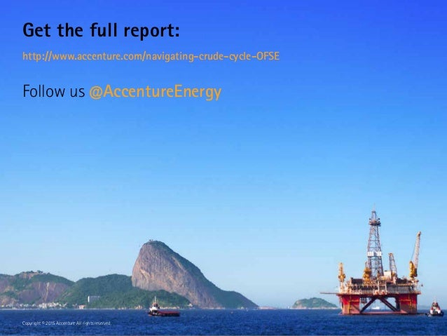 Get the full report: http://www.accenture.com/navigating-crude-cycle-OFSE Follow us @AccentureEnergy Copyright © 2015 Acce...