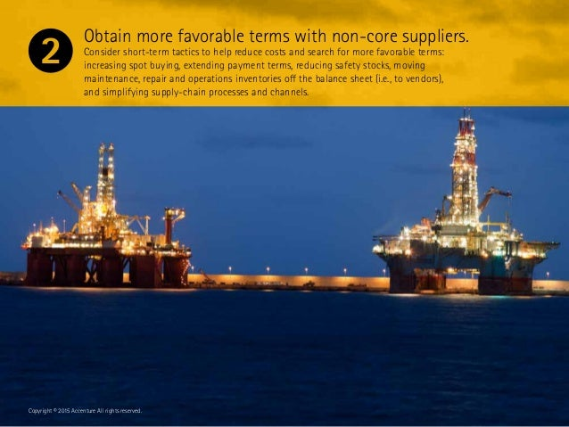 Obtain more favorable terms with non-core suppliers. Consider short-term tactics to help reduce costs and search for more ...