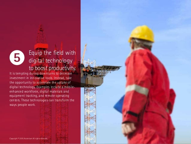 Equip the field with digital technology to boost productivity. It is tempting during downturns to decrease investment in i...