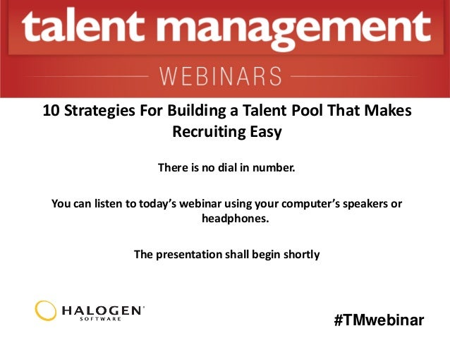 10 Strategies For Building a Talent Pool That Makes Recruiting Easy There is no dial in number. You can listen to today's ...