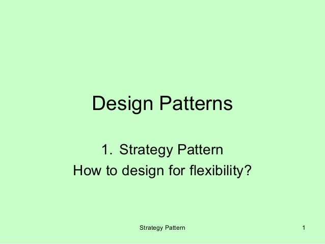 Design Patterns   1. Strategy PatternHow to design for flexibility?           Strategy Pattern      1