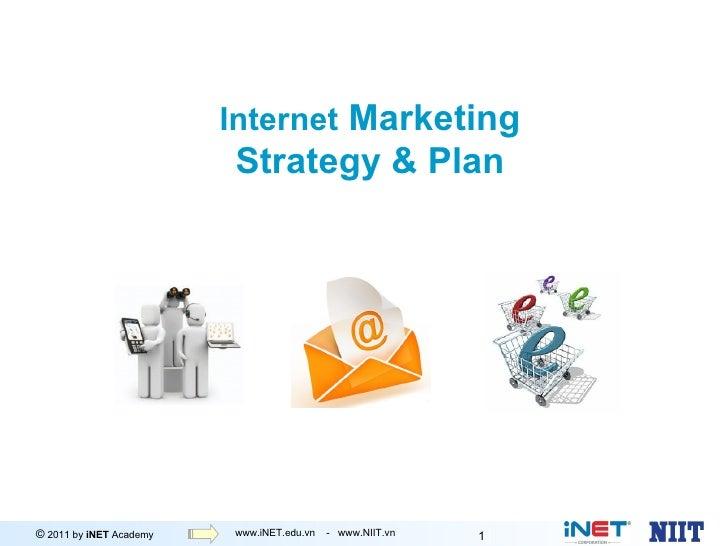 Internet Marketing                         Strategy & Plan© 2011 by iNET Academy   www.iNET.edu.vn -Marketing             ...