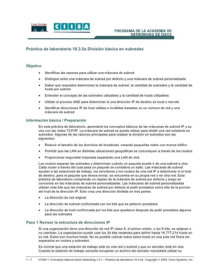 Práctica de laboratorio 10.3.5a División básica en subredes    Objetivo       •    Identificar las razones para utilizar u...