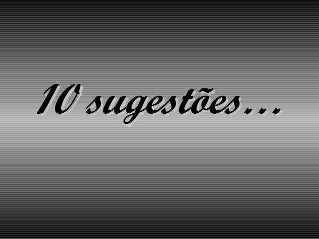 10 sugestões…10 sugestões…