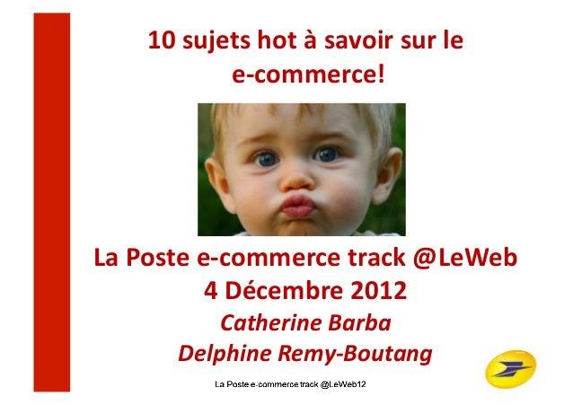 10 sujets hot à savoir sur le                   e-‐commerce! La Poste e-‐commerce track @LeW...