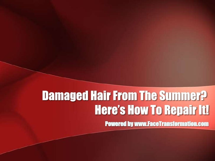 Damaged Hair From The Summer? <br />Here's How To Repair It!<br />Powered by www.FaceTransformation.com<br />