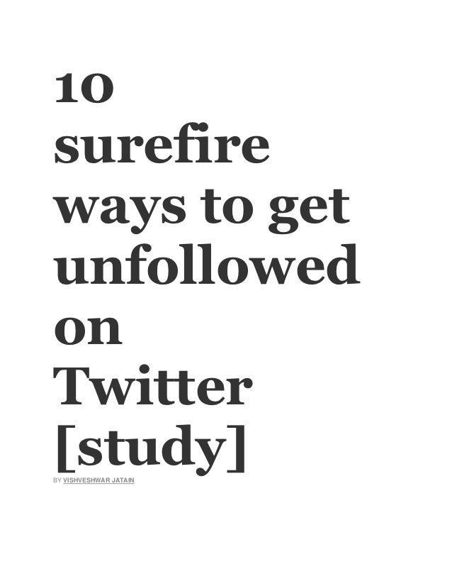 10surefireways to getunfollowedonTwitter[study]BY VISHVESHWAR JATAIN