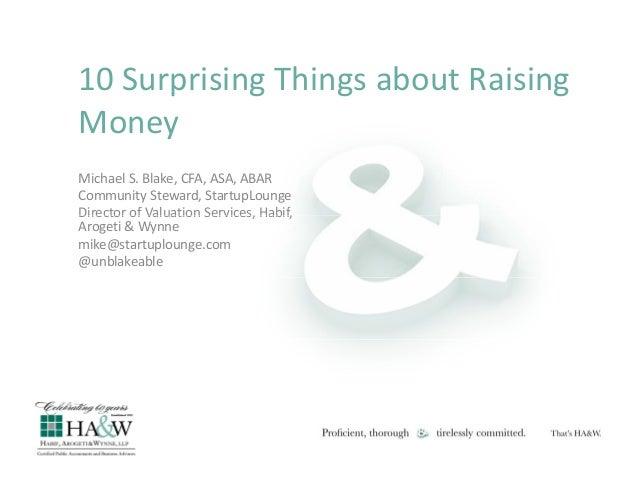 10SurprisingThingsaboutRaising p g g g Money MichaelS.Blake,CFA,ASA,ABAR CommunitySteward,StartupLounge Direct...