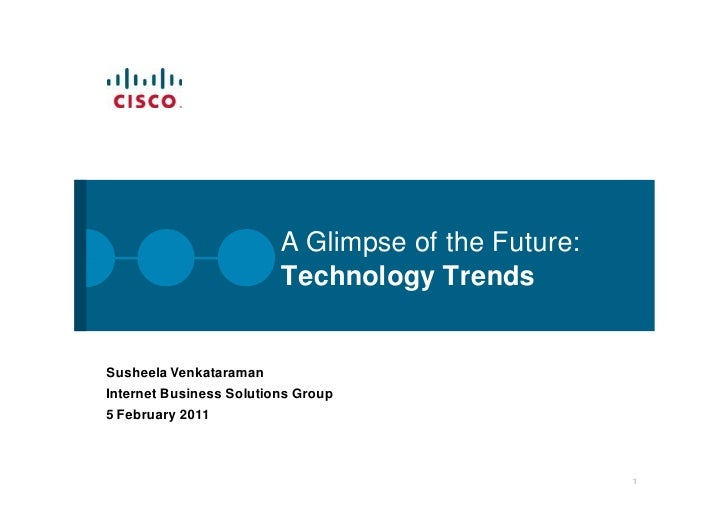 A Glimpse of the Future:                         Technology TrendsSusheela VenkataramanInternet Business Solutions Group5 ...