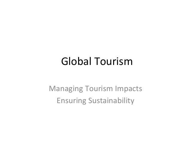 Global Tourism Managing Tourism Impacts Ensuring Sustainability