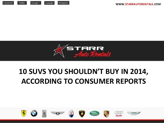 10 SUVS YOU SHOULDN'T BUY IN 2014, ACCORDING TO CONSUMER REPORTS WWW.STARRAUTORENTALS.COM