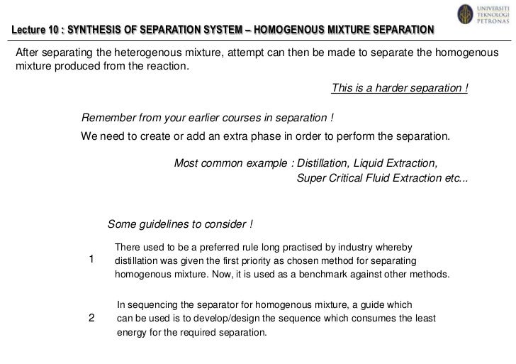 Lecture 10 : SYNTHESIS OF SEPARATION SYSTEM – HOMOGENOUS MIXTURE SEPARATION<br />After separating the heterogenous mixture...