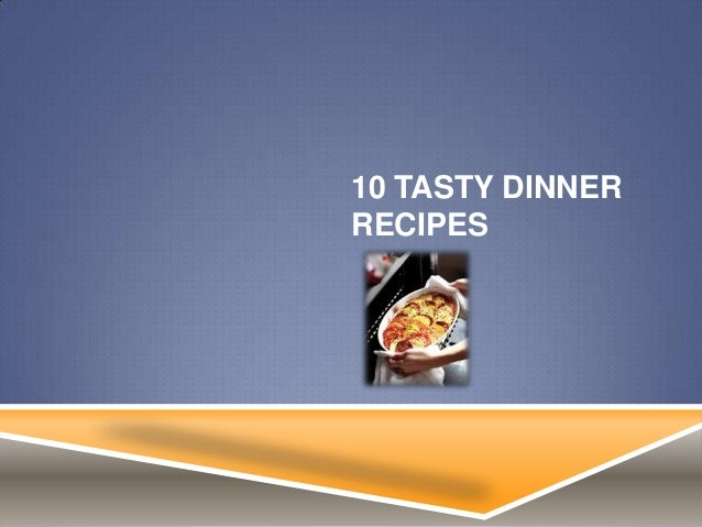 10 TASTY DINNERRECIPES