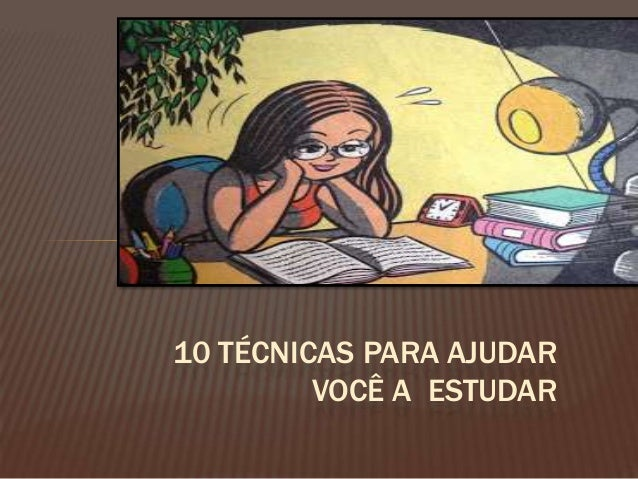 SEU FUTURO DEPENDE DE VOCÊ!!!!  10 TÉCNICAS PARA AJUDAR VOCÊ A ESTUDAR