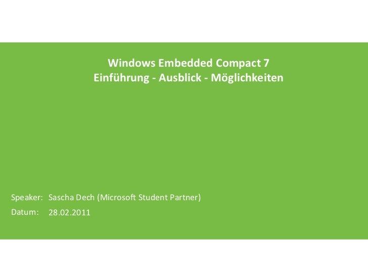 Windows Embedded Compact 7                      Einführung - Ausblick - MöglichkeitenSpeaker: Sascha Dech (Microsoft Stude...