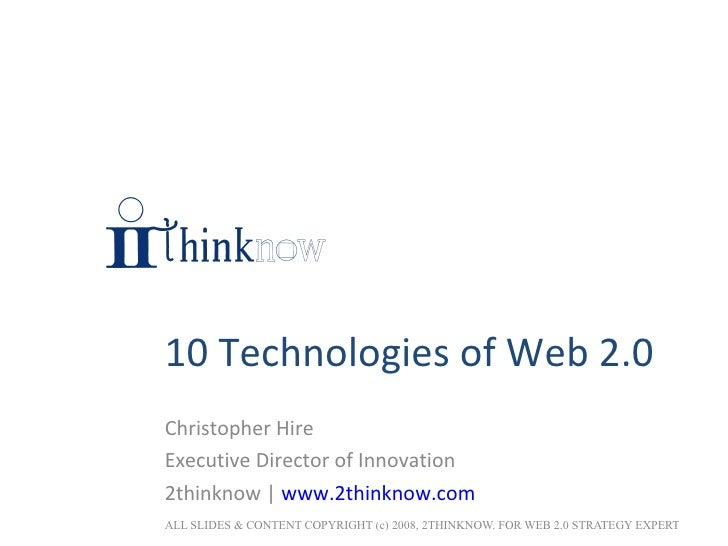 10 Technologies of Web 2.0 Christopher Hire Executive Director of Innovation 2thinknow |  www.2thinknow.com