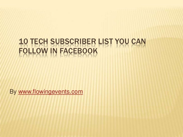 10 TECH SUBSCRIBER LIST YOU CAN  FOLLOW IN FACEBOOKBy www.flowingevents.com