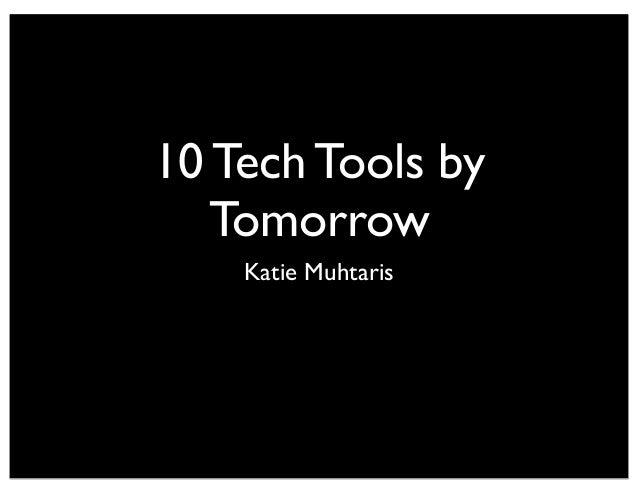 10 Tech Tools by Tomorrow Katie Muhtaris