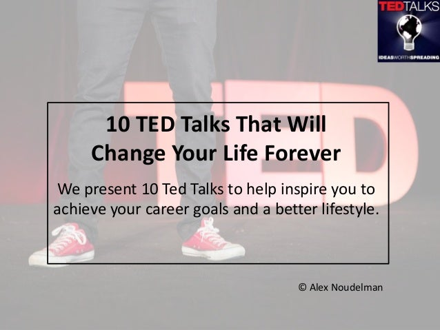 We present 10 Ted Talks to help inspire you to achieve your career goals and a better lifestyle. 10 TED Talks That Will Ch...