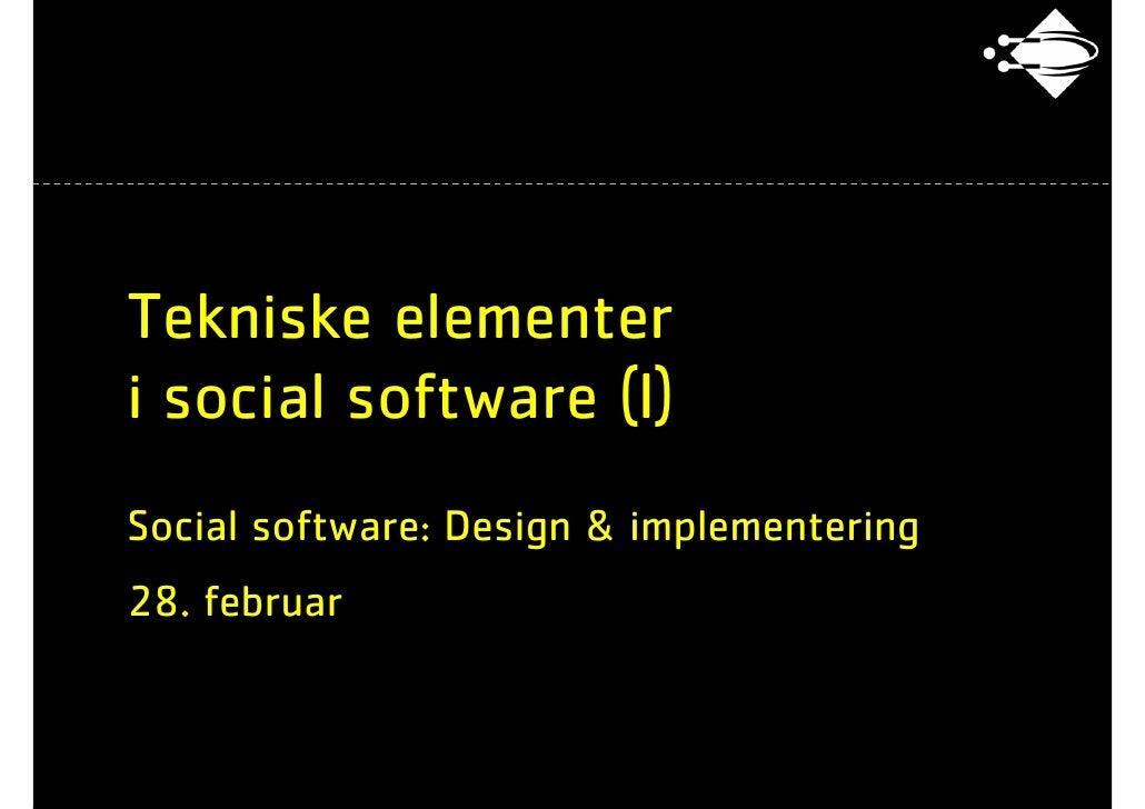 Tekniske elementer i social software (I) Social software: Design & implementering 28. februar