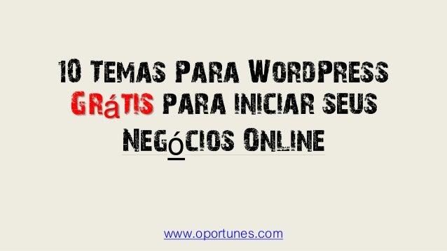 10 Temas Para WordPress Grátis para iniciar seus Negócios Online www.oportunes.com