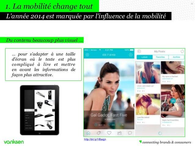 1. La mobilité change tout L'année 2014 est marquée par l'influence de la mobilité  Du contenu beaucoup plus visuel … … po...