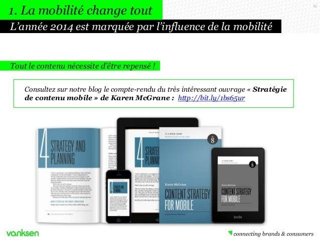 1. La mobilité change tout L'année 2014 est marquée par l'influence de la mobilité  Tout le contenu nécessite d'être repen...