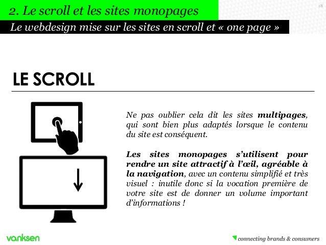 2. Le scroll et les sites monopages Le webdesign mise sur les sites en scroll et « one page »  LE SCROLL Ne pas oublier ce...