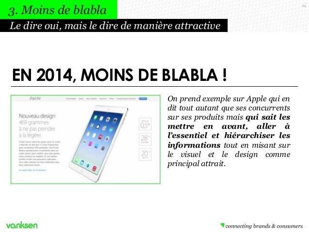 3. Moins de blabla  24  Le dire oui, mais le dire de manière attractive  EN 2014, MOINS DE BLABLA ! On prend exemple sur A...