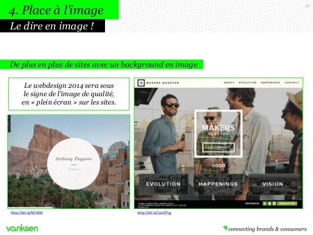 4. Place à l'image  30  Le dire en image !  De plus en plus de sites avec un background en image Le webdesign 2014 sera so...