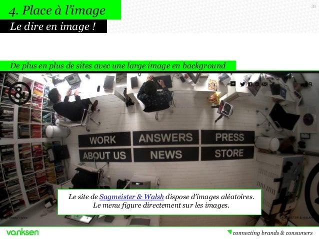 4. Place à l'image Le dire en image !  De plus en plus de sites avec une large image en background  Le site de Sagmeister ...