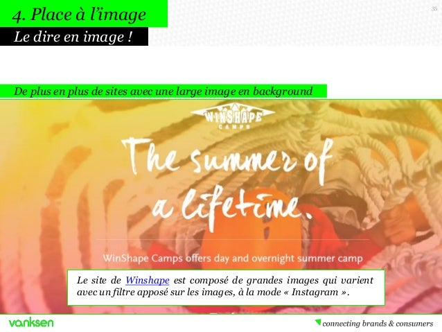 4. Place à l'image Le dire en image !  De plus en plus de sites avec une large image en background  Le site de Winshape es...