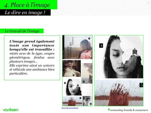 4. Place à l'image  37  Le dire en image !  Le travail de l'image L'image prend également toute son importance lorsqu'elle...
