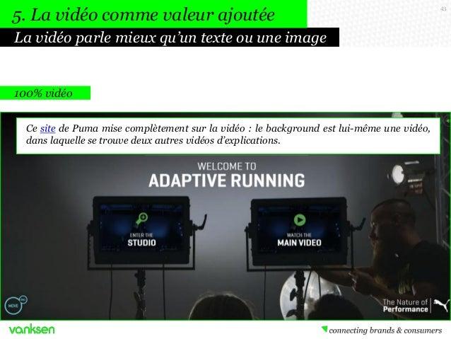 5. La vidéo comme valeur ajoutée La vidéo parle mieux qu'un texte ou une image  100% vidéo Ce site de Puma mise complèteme...