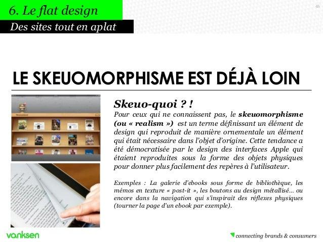 6. Le flat design  45  Des sites tout en aplat  LE SKEUOMORPHISME EST DÉJÀ LOIN Skeuo-quoi ? ! Pour ceux qui ne connaissen...