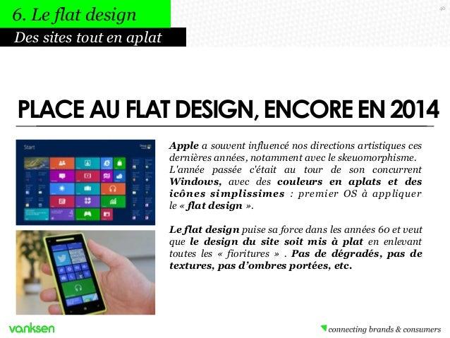 6. Le flat design  46  Des sites tout en aplat  PLACE AU FLAT DESIGN, ENCORE EN 2014 Apple a souvent influencé nos directi...