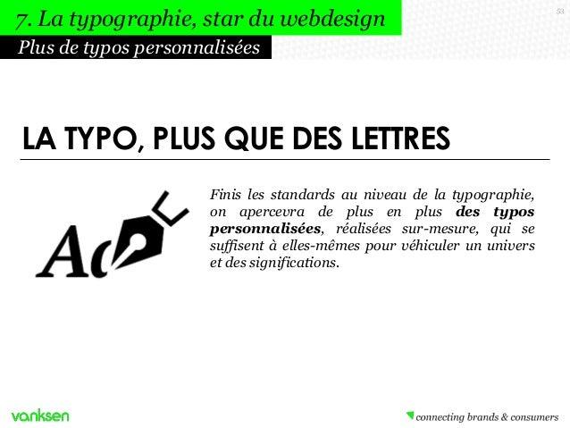 7. La typographie, star du webdesign Plus de typos personnalisées  LA TYPO, PLUS QUE DES LETTRES Finis les standards au ni...