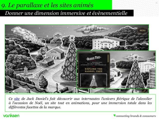 9. Le parallaxe et les sites animés Donner une dimension immersive et évènementielle  Ce site de Jack Daniel's fait découv...