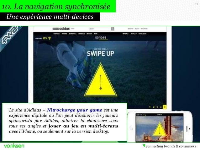 10. La navigation synchronisée Une expérience multi-devices  Le site d'Adidas – Nitrocharge your game est une expérience d...