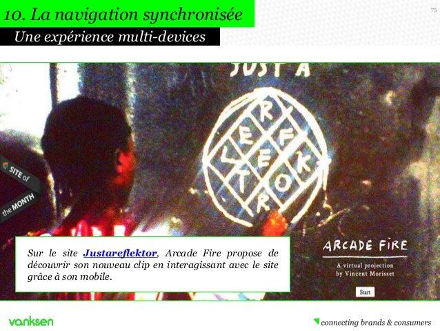10. La navigation synchronisée Une expérience multi-devices  Sur le site Justareflektor, Arcade Fire propose de découvrir ...