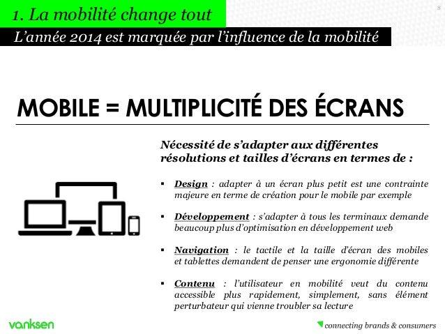 1. La mobilité change tout L'année 2014 est marquée par l'influence de la mobilité  MOBILE = MULTIPLICITÉ DES ÉCRANS Néces...
