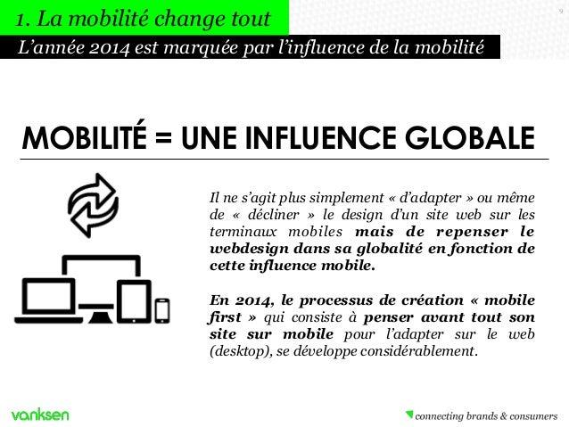 1. La mobilité change tout L'année 2014 est marquée par l'influence de la mobilité  MOBILITÉ = UNE INFLUENCE GLOBALE Il ne...