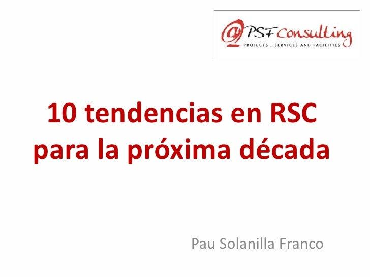 10 tendencias en RSC para la próxima década<br />Pau Solanilla Franco<br />