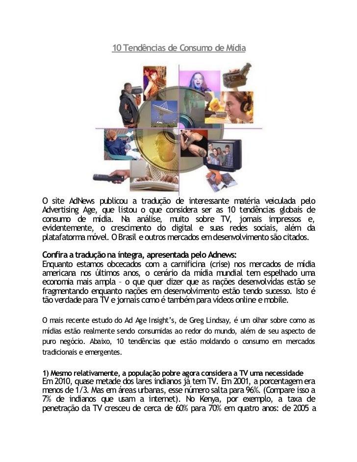 10 Tendências de Consumo de MídiaO site AdNews publicou a tradução de interessante matéria veiculada peloAdvertising Age, ...
